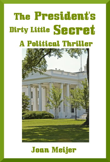 The President's Dirty Little Secret A Political Thriller by Joan Meijer Author